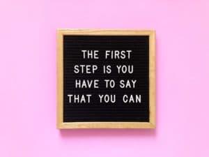El primer paso es que tienes que decir que puedes